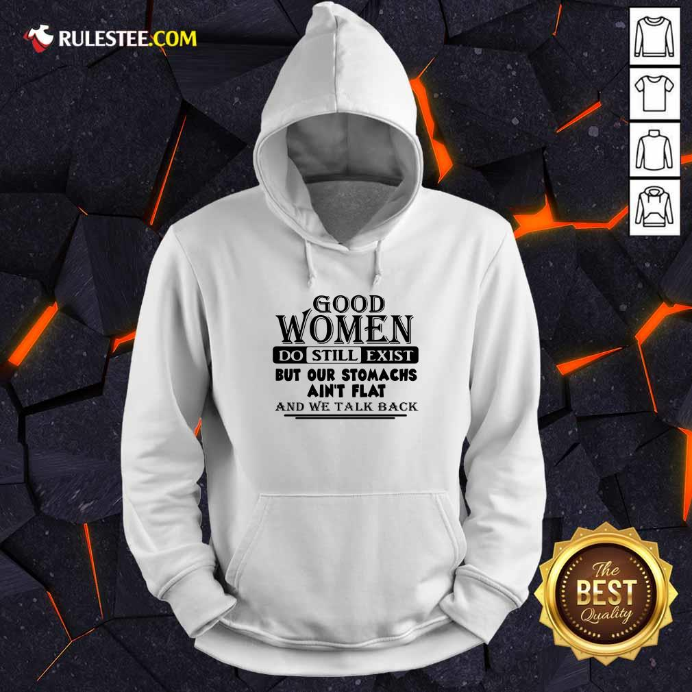 Good Women Do Still Exist But Our Stomachs Aren't Flat And We Talk Back Hoodie - Design By Rulestee.com