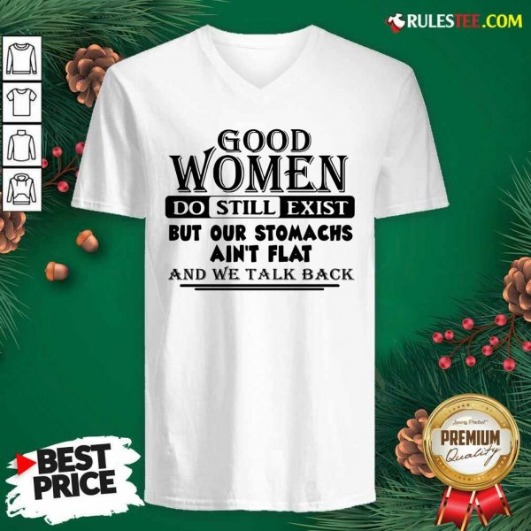 Good Women Do Still Exist But Our Stomachs Aren't Flat And We Talk Back V-neck - Design By Rulestee.com