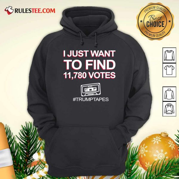 I Just Want To Find 11780 Votes Trump Tapes Hoodie - Design By Rulestee.com