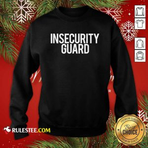 Insecurity Guard Sweatshirt - Design By Rulestee.com