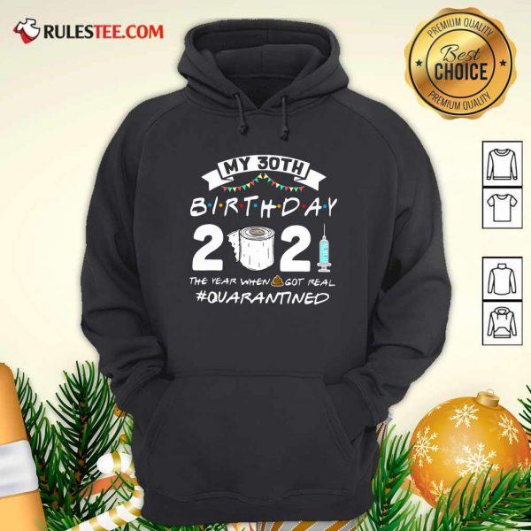 My 30th Birthday 2021 The Year When Got Real Quarantined Hoodie - Design By Rulestee.com