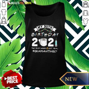 My 30th Birthday 2021 The Year When Got Real Quarantined Tank Top - Design By Rulestee.com