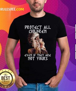 Native American Protect All Children Even If They Are Not Yours Shirt - Design By Rulestee.com
