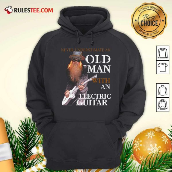 Never Underestimate An Old Man With An Electric Guitar 2021 Hoodie - Design By Rulestee.com
