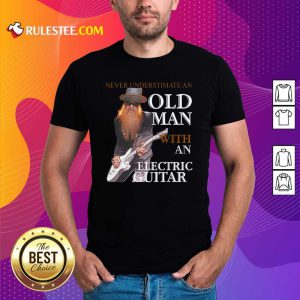 Never Underestimate An Old Man With An Electric Guitar 2021 Shirt - Design By Rulestee.com