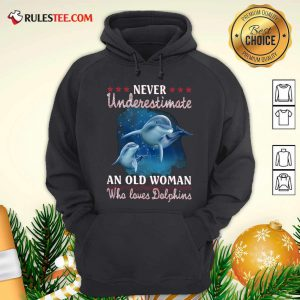 Never Underestimate An Old Woman Who Loves Dolphins Hoodie - Design By Rulestee.com