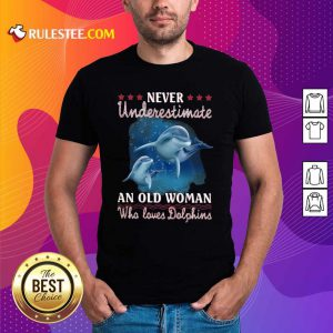 Never Underestimate An Old Woman Who Loves Dolphins Shirt - Design By Rulestee.com
