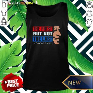 The First But Not The Last Kamala Harris 2021 Tank Top - Design By Rulestee.com