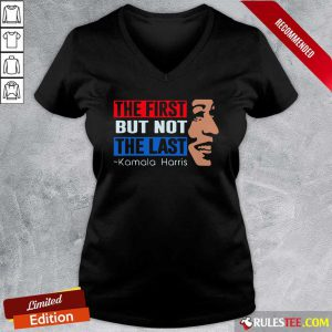 The First But Not The Last Kamala Harris 2021 V-neck - Design By Rulestee.com