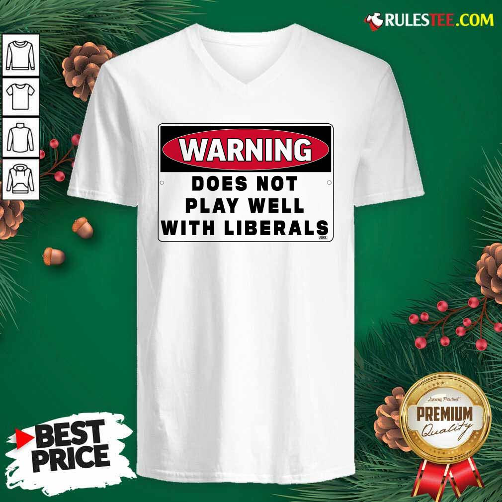 Warning Does Not Play Well With Liberals V-neck - Design By Rulestee.com