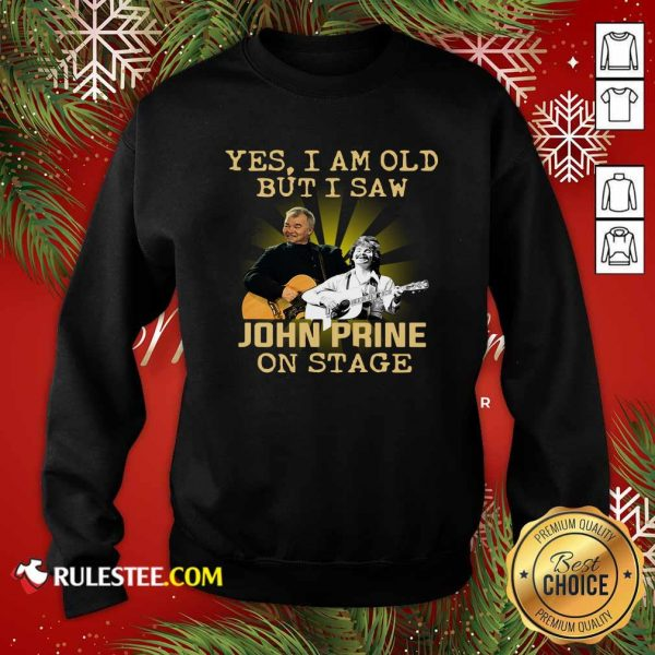 Yes I AM Old But I Saw John Prine On Stage Sweatshirt - Design By Rulestee.com