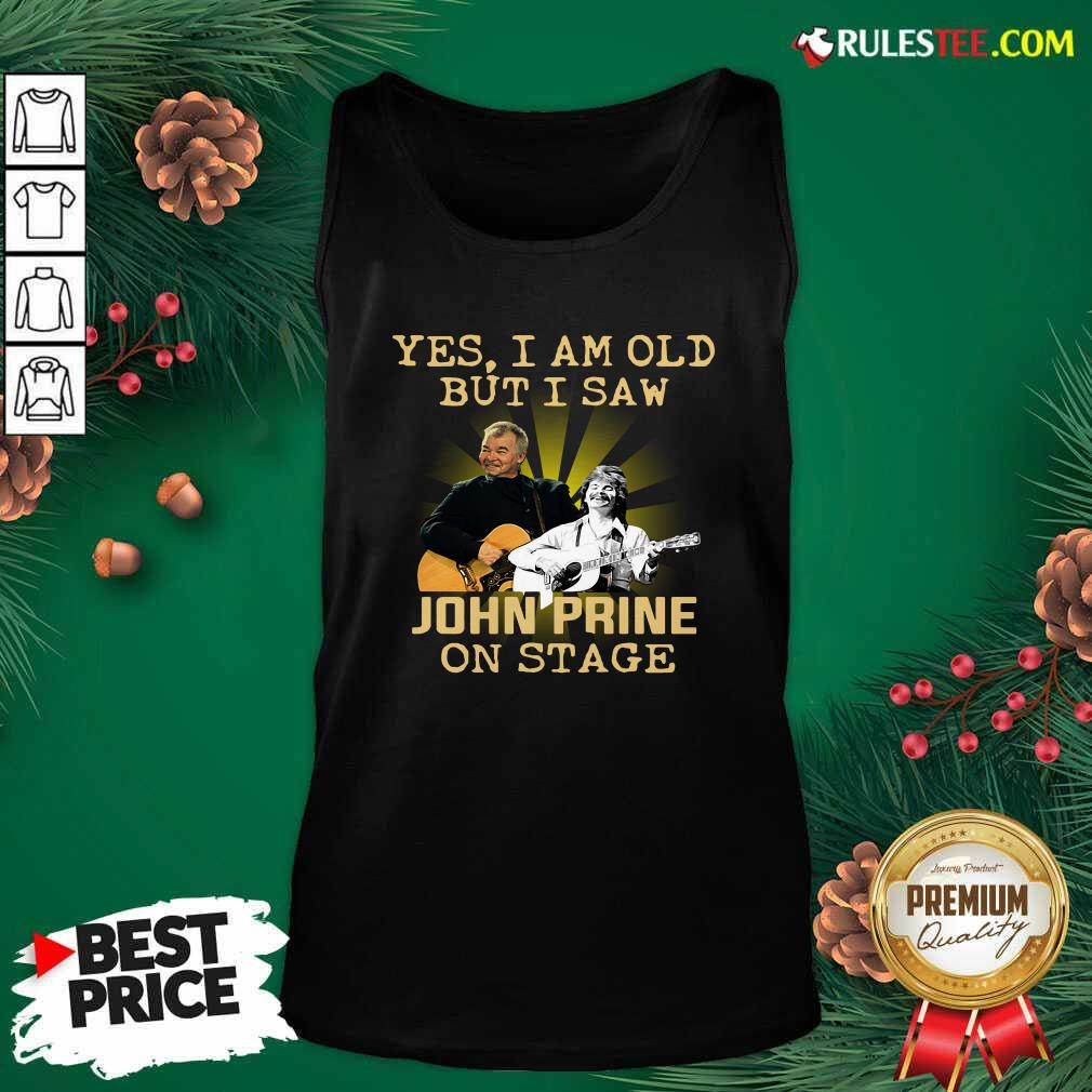 Yes I AM Old But I Saw John Prine On Stage Tank Top - Design By Rulestee.com
