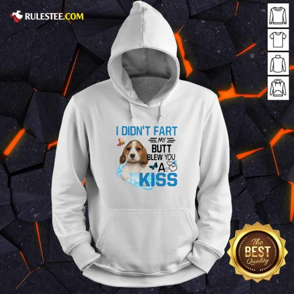 Beagle I Didnt Fart My Butt Blew You A Kiss Hoodie - Design By Rulestee.com