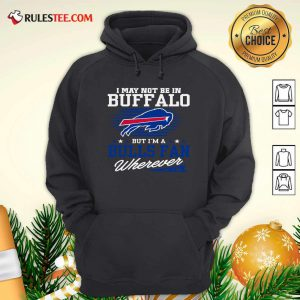 I May Not Be In Buffalo But Im A Bulls Fan Wherever Hoodie - Design By Rulestee.com