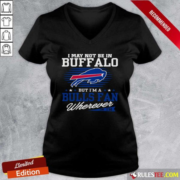 I May Not Be In Buffalo But Im A Bulls Fan Wherever V-neck - Design By Rulestee.com