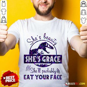 Shes Beauty Shes Grace Shell Probably Eat Your Face Dinosaur Shirt - Design By Rulestee.com