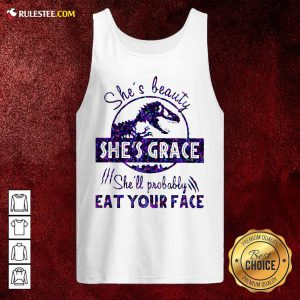 Shes Beauty Shes Grace Shell Probably Eat Your Face Dinosaur Tank Top - Design By Rulestee.com