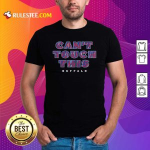 Cant Touch This Buffalo Bills Shirt - Design By Rulestee.com