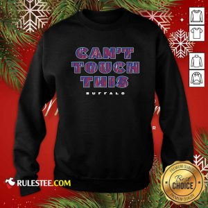 Cant Touch This Buffalo Bills Sweatshirt - Design By Rulestee.com
