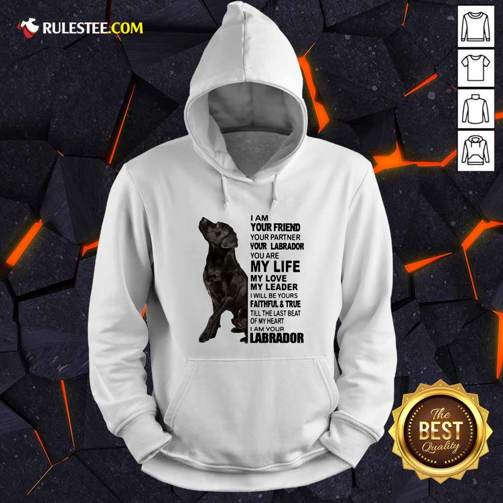 I Am Your Friend Your Partner Your Labrador You Are My Life Hoodie - Design By Rulestee.com
