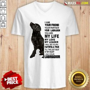 I Am Your Friend Your Partner Your Labrador You Are My Life V-neck - Design By Rulestee.com