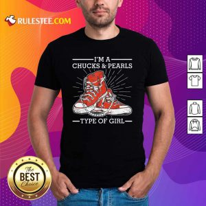 Im A Chucks And Pearls Type Of Girl Kamla Harris 2021 Unisex Shirt - Design By Rulestee.com