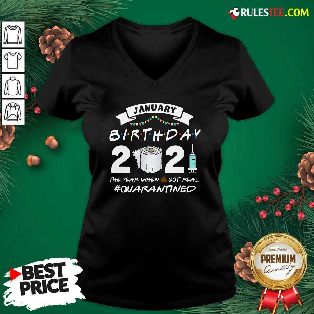 January Birthday 2021 The Year When Shit Got Real Quarantine V-neck - Design By Rulestee.com