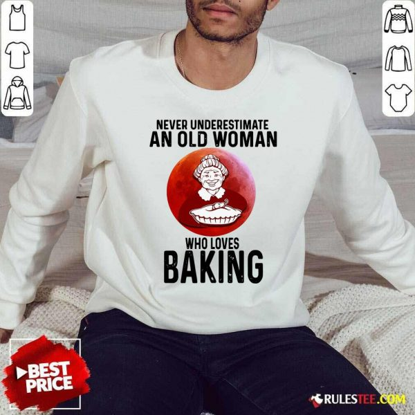 Never Underestimate An Old Woman Who Loves Baking Sweatshirt - Design By Rulestee.com