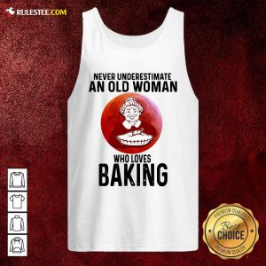 Never Underestimate An Old Woman Who Loves Baking Tank Top - Design By Rulestee.com