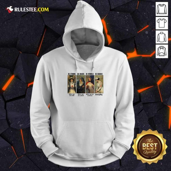Nurse Be Strong Be Brave Be Humble Be Badass Everyday Hoodie - Design By Rulestee.com
