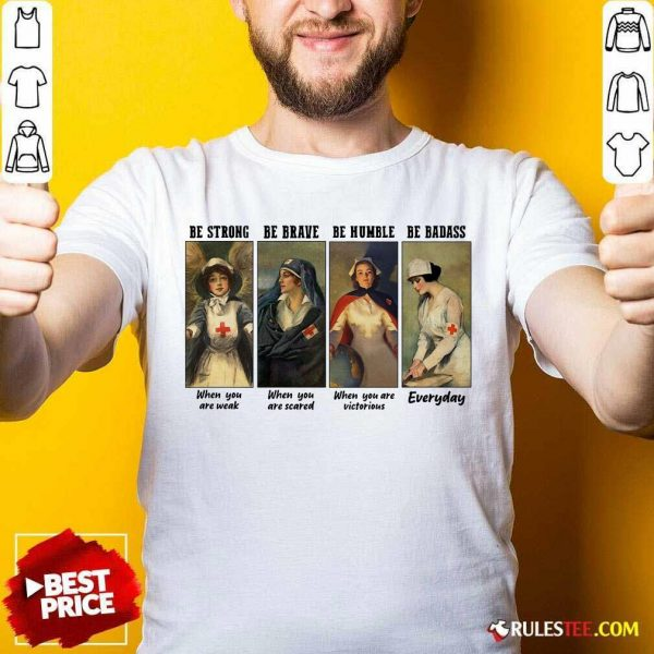 Nurse Be Strong Be Brave Be Humble Be Badass Everyday Shirt - Design By Rulestee.com