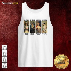 Nurse Be Strong Be Brave Be Humble Be Badass Everyday Tank Top - Design By Rulestee.com