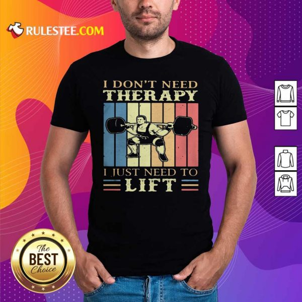 I Dont Need Therapy I Just Need To Lift Weight Light Vintage Retro Shirt - Design By Rulestee.com