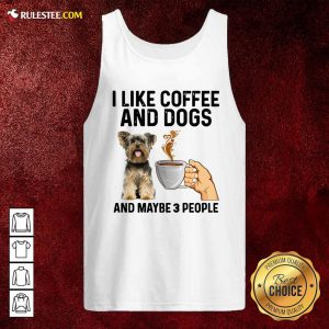 I Like Coffee And Dogs Yorkshire Terrier And Maybe 3 People Tank Top - Design By Rulestee.com