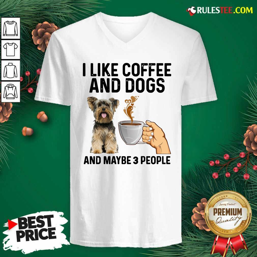 I Like Coffee And Dogs Yorkshire Terrier And Maybe 3 People V-neck - Design By Rulestee.com