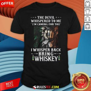 Death The Devil Whispered To Me Im Coming For You I Whisper Back Bring Whiskey Shirt - Design By Rulestee.com