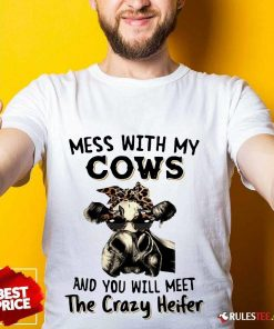 Appalled Mess With My Cows Crazy Heifer Shirt