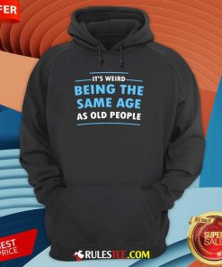 Awesome It Is Weird Being The Same Age As Old People Hoodie