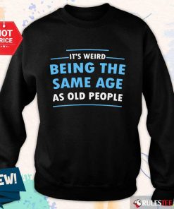 Awesome It Is Weird Being The Same Age As Old People Sweater