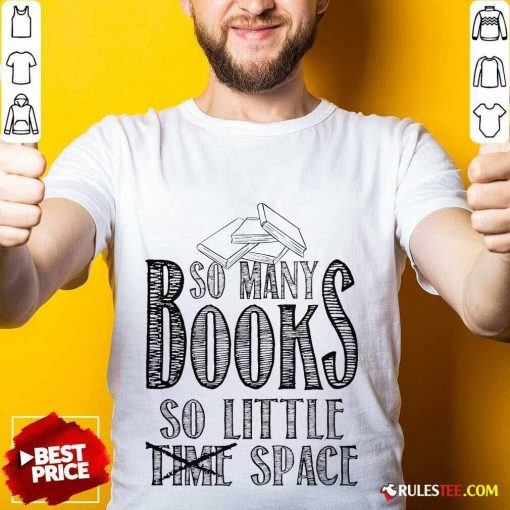 Awesome So Many Books So Little Space Shirt