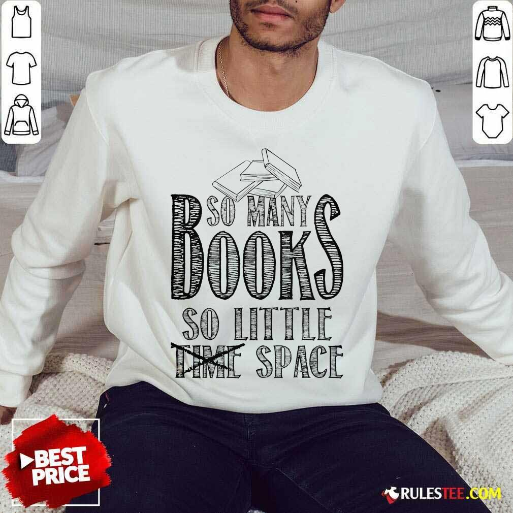 Awesome So Many Books So Little Space Sweater