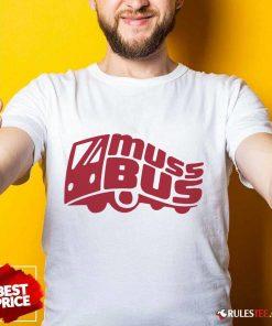 Confident Muss Bus Shirt