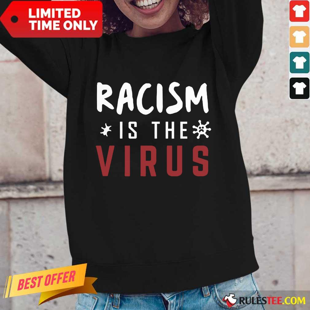 Delighted Racism Is The Virus Long-sleeved