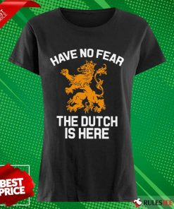 Funny Have No Fear Lion Netherlands The Dutch Is Here Ladies Tee