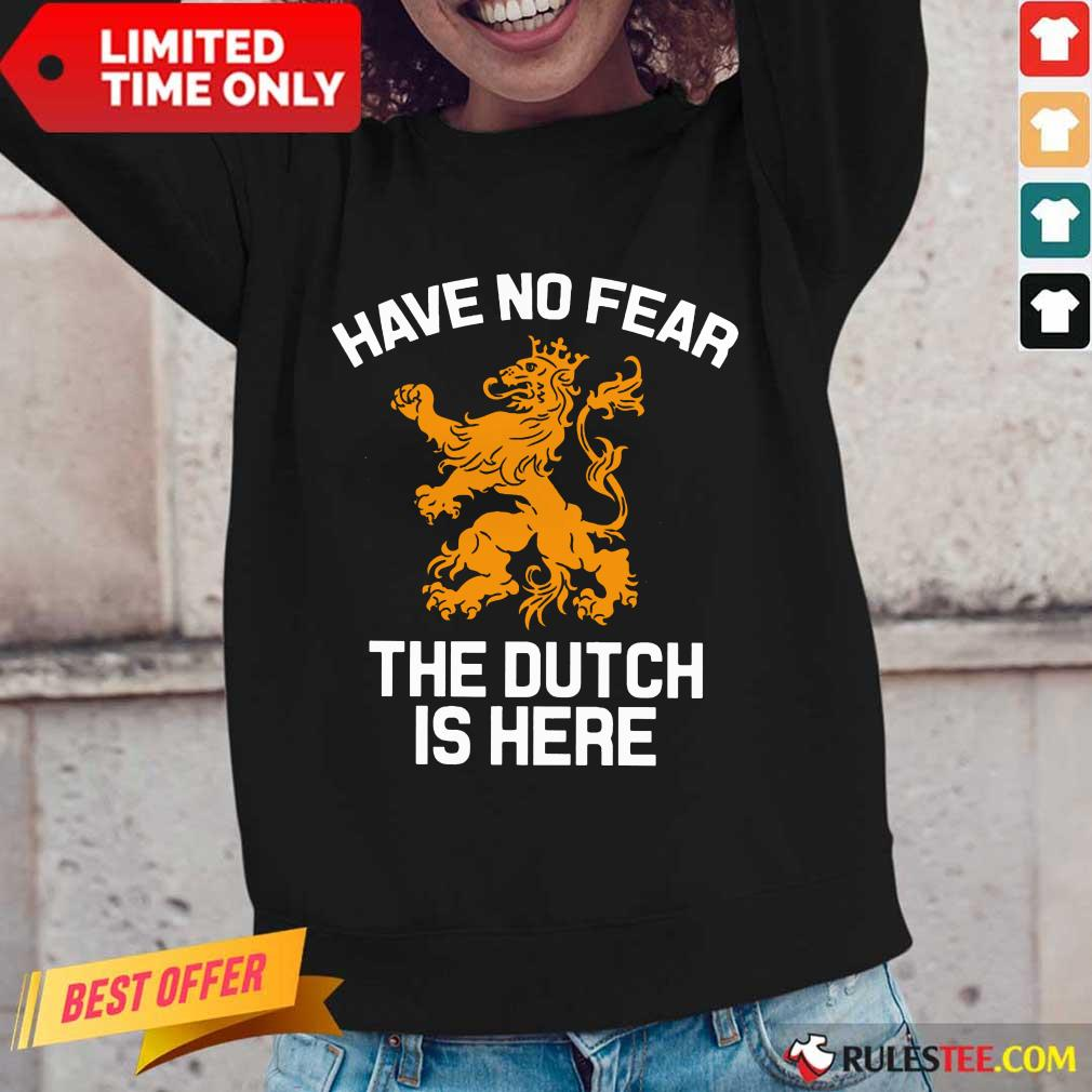 Funny Have No Fear Lion Netherlands The Dutch Is Here Long-Sleeved