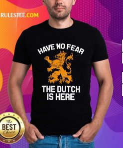 Funny Have No Fear Lion Netherlands The Dutch Is Here Shirt