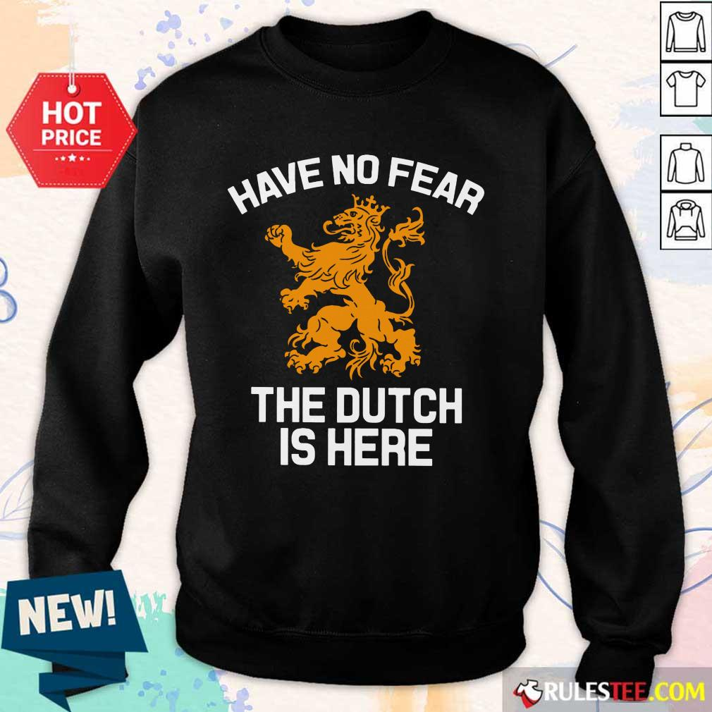 Funny Have No Fear Lion Netherlands The Dutch Is Here Sweater