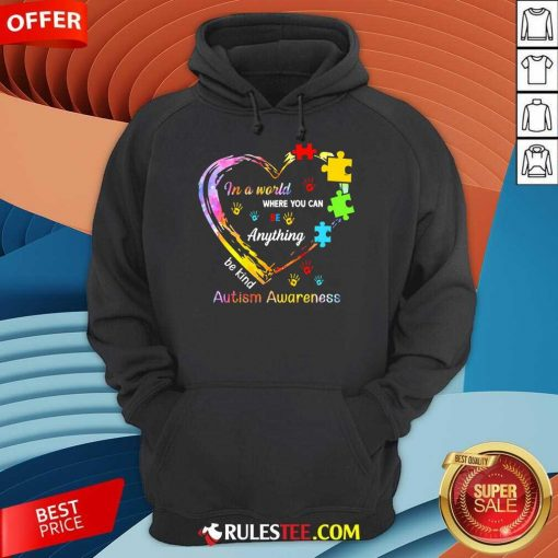 Funny In A World Where You Can Be Anything Be Kind Autism Awareness Hoodie