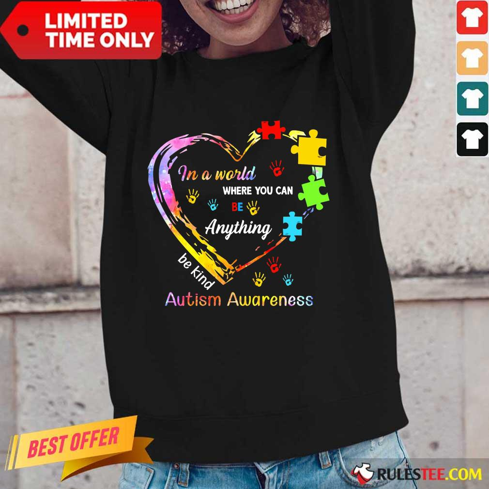 Funny In A World Where You Can Be Anything Be Kind Autism Awareness Long-Sleeved