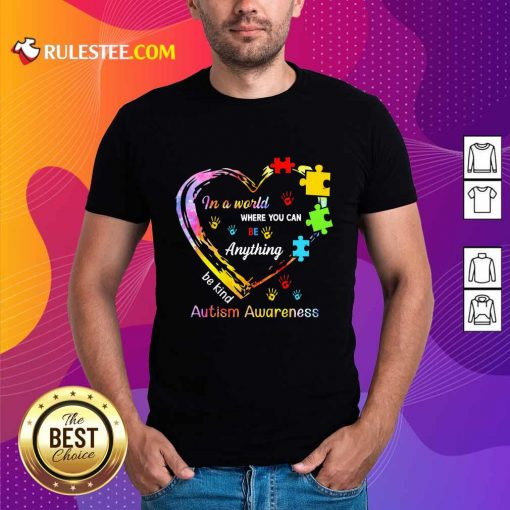 Funny In A World Where You Can Be Anything Be Kind Autism Awareness Shirt
